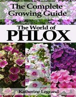 The World of Phlox: The Complete Growing Guide: How to Grow and Take Care of Perennial Phlox  (Garden Phlox and Creeping Phlox) - Book Cover