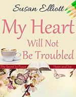 My Heart Will Not Be Troubled - Book Cover