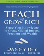 Teach and Grow Rich: Share Your Knowledge to Create Global Impact, Freedom and Wealth - Book Cover