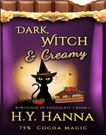 Dark, Witch & Creamy (BEWITCHED BY CHOCOLATE Mysteries ~ Book 1) - Book Cover