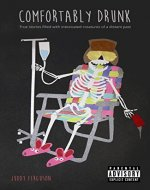 Comfortably Drunk: True stories filled with intoxicated creatures of a distant past. - Book Cover