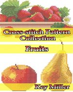 Cross-stitch Pattern Collection. Fruits: Counted Cross-Stitching for Beginners (Cross-stitch embroidery Book 4) - Book Cover