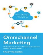 OmniChannel Marketing: The Roadmap to Create and Implement Omnichannel Strategy For Your Business - Book Cover