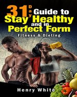 31 Day Guide to Stay Healthy and in Perfect  Form,More than 180 recipes,Each Day Meal Plan,Calorie Table,Weight Loss Secrets,Food Freedom,Change Your Life,Fat Loss,Weight Maintenance,Fitness&Dieting - Book Cover