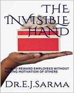 The Invisible Hand: HOW TO REWARD EMPLOYEES WITHOUT KILLING MOTIVATION OF OTHERS (1) - Book Cover