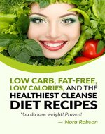 Low carb, fat-free, low calories, and the healthiest cleanse diet recipes.  You do lose weight!  Proven! - Book Cover