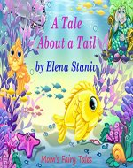 A Tale About a Tail: A wonderful story about friendship, loyalty and learning about what really matters in life (Mom's Fairy Tales Book 1) - Book Cover