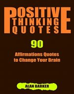 Positive Thinking Quotes: 90 Affirmations Quotes to Change Your Brain (Inspirational Quotes, Affirmation Quotes, Successful Quotes Book 1) - Book Cover