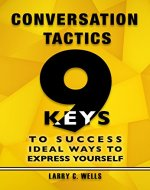 Conversation Tactics: 9 Keys to Success Ideal Ways to Express Yourself - Book Cover