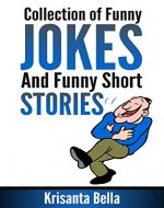 JOKES : Collection of Funny Jokes And Funny Short Stories (Jokes, Best Jokes, Funny Jokes, Funny Short Stories, Funny Books, Collection of Jokes, Jokes For Adults) - Book Cover