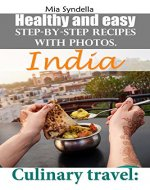 Culinary travel: India.  Healthy and easy step-by-step recipes with photos.  I'm sure you can do it! - Book Cover