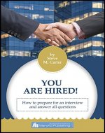 YOU ARE HIRED! HOW TO PREPARE FOR AN INTERVIEW AND ANSWER ALL QUESTIONS - Book Cover