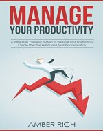Manage Your Productivity: A Stress-Free Personal System to Improve Your…