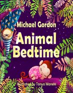 Books for Kids: Animal Bedtime: (Children's book about a Little Boy Who Learns How Animals Getting Ready For Bed, Picture Books, Preschool Books, Ages 3-5, Baby Books, Kids Book, Bedtime Story) - Book Cover