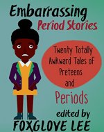Embarrassing Period Stories: Twenty Totally Awkward Tales of Preteens and Periods - Book Cover