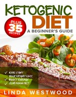 Ketogenic Diet: A Beginner's Guide PLUS 35 Recipes to Kick Start Your Weight Loss, Boost Energy, and Slim Down FAST! - Book Cover
