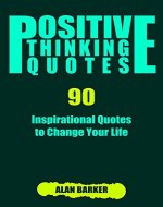 Positive Thinking Quotes: 90 Inspirational Quotes to Change Your Life (Inspirational Quotes, Affirmation Quotes, Successful Quotes Book 2) - Book Cover