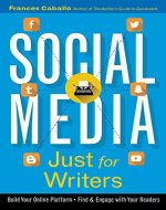 Social Media Just for Writers: How to Build Your Online Platform and Find and Engage with Your Readers - Book Cover
