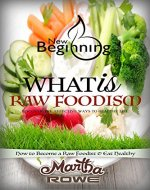 What is Raw Foodism and How to Become a Raw Foodist: How to Eat Healthy (New Beginning Book): Raw Food Diet, How to Lose Weight Fast, Vegan Recipes, Healthy Living - Book Cover