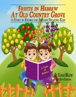 Fruits in Hebrew - At Old Country Grove: A Story in Rhymes for English Speaking Kids (A Taste of Hebrew Book 5) - Book Cover