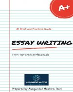 Essay Writing Guide From Professionals: Profound, easy and practical guide for writing the best essay from industry professionals - Book Cover