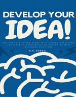 Develop Your Idea!: Get off to a flying start with your startup. Guided exercises & resources for exploring & validating new business ventures - Book Cover