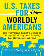 U.S. Taxes for Worldly Americans: The Traveling Expat's Guide to Living, Working, and Staying Tax Compliant Abroad - Book Cover