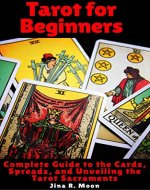 Tarot for Beginners: Complete Guide to the Cards, Spreads, and Unveiling the Tarot Sacraments - Book Cover