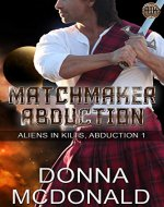 Matchmaker Abduction: A Sci Fi Romantic Comedy (Aliens In Kilts Book 1) - Book Cover