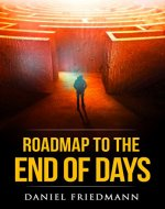 Roadmap to the End of Days: Demystifying Biblical Eschatology To Explain The Past, The Secret To The Apocalypse And The End Of The World (Inspired Studies Book 3) - Book Cover