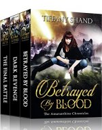 The Amaranthine Chronicles Complete Series: Betrayed By Blood, Dark Revenge, The Final Battle - Book Cover