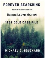 Forever Searching: Lost in the Smoky Mountains 1969 Cold Case File Dennis Llyod Martin - Book Cover