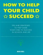 How to Help Your Child Succeed: Tips and Strategies to Help at School and Life - Book Cover