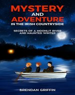 Mystery and Adventure in the Irish Countryside: Secrets of a Moonlit River and Haunted Winter - Book Cover