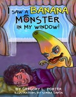 I Saw a Banana Monster in My Window! - Book Cover
