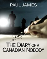 THE DIARY OF A CANADIAN NOBODY: The diary of a...