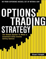 Options Trading: The Simple System to Make a Consistent Daily Income by Selling Options - No Prior Experience Needed! Set Up Within A Day! - Book Cover