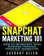 Snapchat Marketing 101: How to Skyrocket your Business through Snapchat Marketing: Updated for 2017! (Updated for 2017. marketing, internet marketing, social media, 2017 marketing) - Book Cover