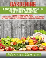 GARDENING: EASY ORGANIC BASIC BEGINNERS VEGETABLE GARDENING.    BEGINNERS GARDENING BOOK (HOME GARDEN, RAISED GARDEN BED FOR SMALL URBAN AREAS OR LARGE, ... Crafts, Hobbies & Home, Healthy eating 1) - Book Cover