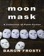 Moon Mask: A Collection of Flash Fiction