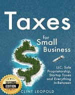 Taxes: For Small Businesses LLC Sole Proprietorship Startup Taxes and Everything In-Between - 2nd Edition - Book Cover