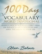 100 Day Vocabulary Word Devotional: Learn a New Word, Read a Bible Verse or Passage, Study a Devotion and Apply The Lesson To Your Life - Book Cover