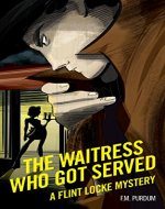 The Waitress Who Got Served: Flint Locke Mystery Series Book 1 (A Novelette) - Book Cover