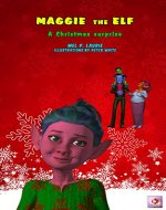 Christmas Illustrated Childrens book: Maggie the Elf: A Christmas surprise (Picture book, book series, for kids 3-8, about growing up & facts of life, ... life, values) (Maggie the Elf series 2) - Book Cover