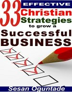 33 Effective Christian Strategies to Grow a Successful Business: Tips to start and grow a small business - Book Cover