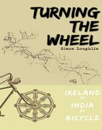Turning the Wheel: Ireland to India by Bicycle - Book Cover