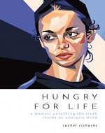 Hungry for Life: A Memoir Unlocking the Truth Inside an Anorexic Mind - Book Cover