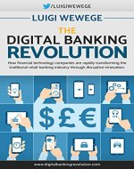 The Digital Banking Revolution: How financial technology companies are rapidly transforming the traditional retail banking industry through disruptive innovation - Book Cover