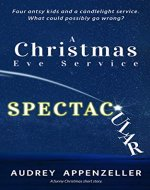 A Christmas Eve Service Spectacular: A Funny Christmas Short Story - Book Cover