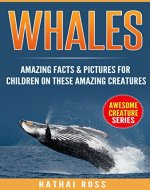 Whales: Amazing Facts & Pictures for Children on These Amazing Creatures (Awesome Creature Series) - Book Cover